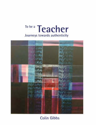 To be a Teacher: Journeys Towards Authenticity